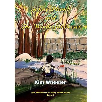 Jonny Plumb and the Wonderful Secret The Adventures of Jonny Plumb Book 6 by Wheeler & Kim