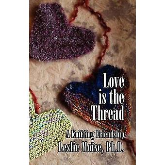 Love Is the Thread A Knitting Friendship by Moise & Leslie