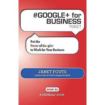 GOOGLE for BUSINESS tweet Book01 Put the Power of Google to Work for Your Business by Fouts & Janet