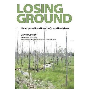 Losing Ground Identity and Land Loss in Coastal Louisiana by Burley & David M.