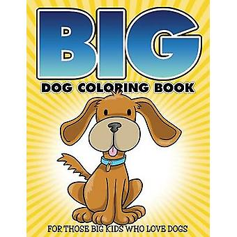 Big Dog Coloring Book For Those Big Kids Who Love Dogs by Packer & Bowe