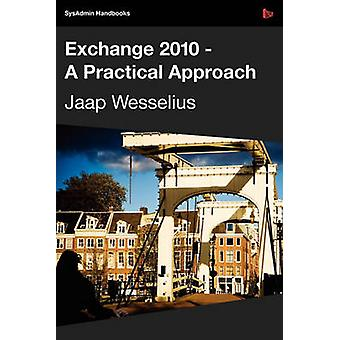 Exchange 2010  A Practical Approach by Wesselius & Jaap