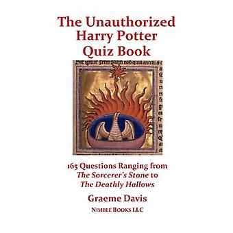 The Unauthorized Harry Potter Quiz Book 165 Questions Ranging from The Sorcerers Stone to The Deathly Hallows by Davis & Graeme