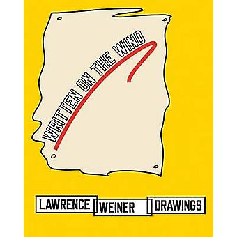 Written on the Wind - Lawrence Weiner Drawings by Alice Zimmerman Wein