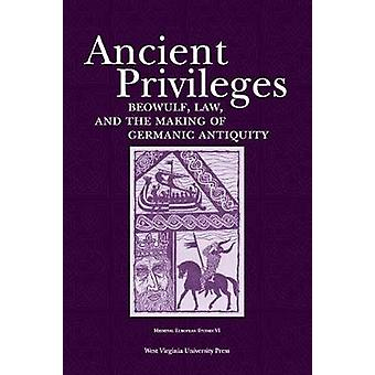 Ancient Privileges Beowulf Law and the Making of Germanic Antiquity by Jurasinski & Stefan