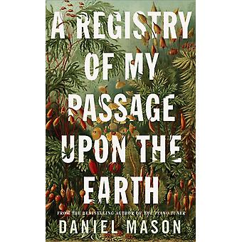 Registry of My Passage Upon the Earth von Daniel Mason