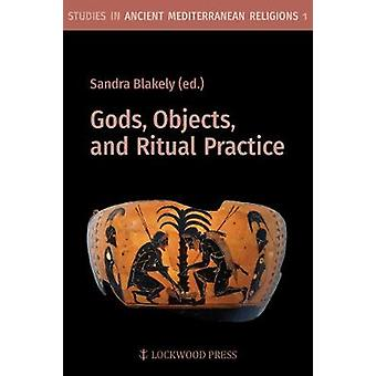 Gods - Objects - and Ritual Practice in Ancient Mediterranean Religio