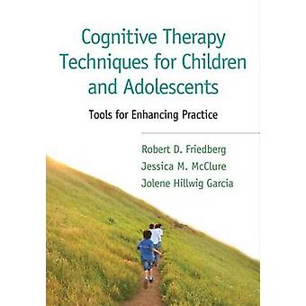 Cognitive Therapy Techniques for Children and Adolescents - Tools for