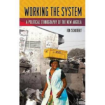 Working the System - A Political Ethnography of the New Angola by Jon