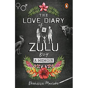 The Love Diary of a Zulu Boy by Bhekisisa Mncube - 9781776092802 Book