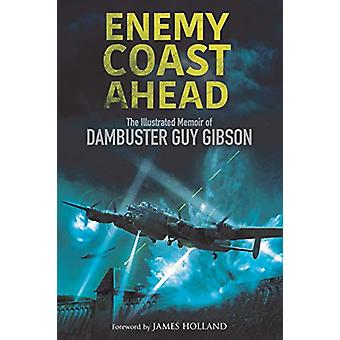 Enemy Coast Ahead - The Illustrated Memoir of Dambuster Guy Gibson by