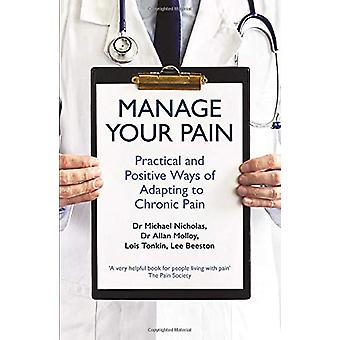 Manage Your Pain - Practical and Positive Ways of Adapting to Chronic