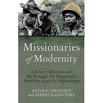 Missionaries of Modernity - Advisory Missions and the Struggle for Heg