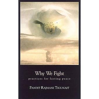 Why We Fight - Practices for Lasting Peace by Pandit Rajmani Tigunait