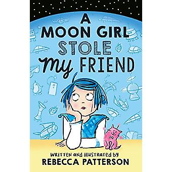 A Moon Girl Stole My Friend by Rebecca Patterson - 9781783447985 Book
