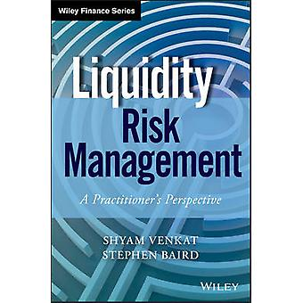 Liquidity Risk Management - A Practitioner's Perspective by Venkat Shy