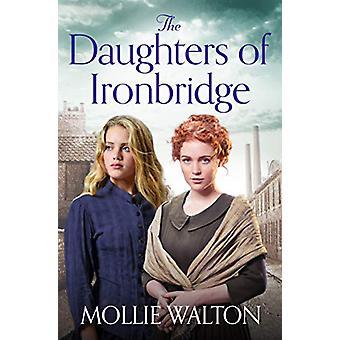 The Daughters of Ironbridge - A heartwarming new saga by Mollie Walton