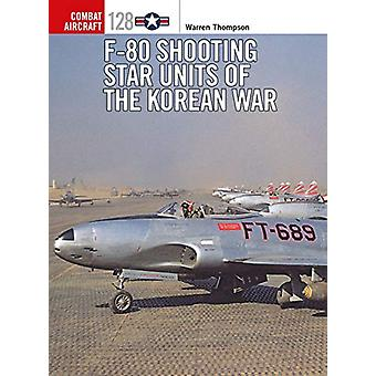 F-80 Shooting Star Units of the Korean War by Warren Thompson - 97814