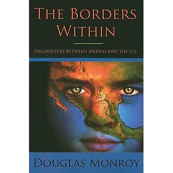 The Borders within - Encounters Between Mexico and the U.S. by Douglas