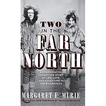 Two in the Far North - Revised Edition - A Conservation Champion's Sto