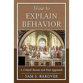 Cómo explicar el comportamiento - Una revisión crítica y un nuevo enfoque por Sam S.