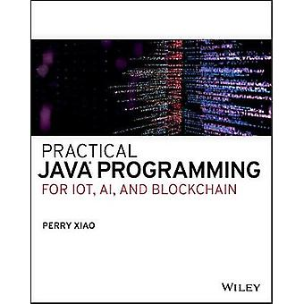 Practical Java Programming for IoT AI and Blockchain