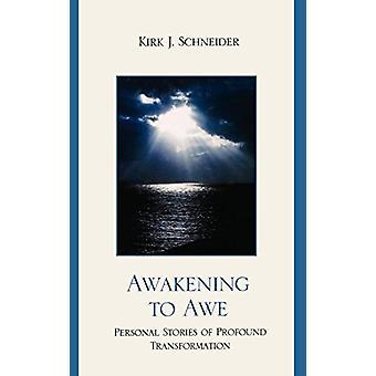 Awakening to Awe - Personal Stories of Profound Transformation by Kirk