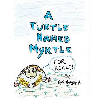 A Turtle Named Myrtle (for Real?!) by Lori Haymond - 9781489706201 Bo