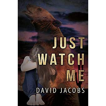 Just Watch Me by David Jacobs - 9781627871624 Book