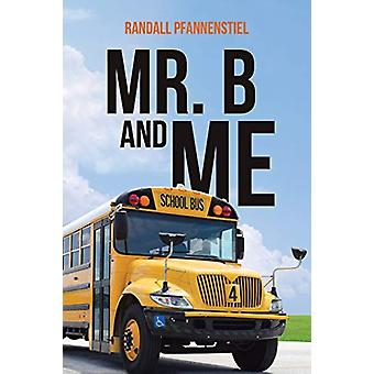 Mr. B and Me by Randall Pfannenstiel - 9781640794764 Book