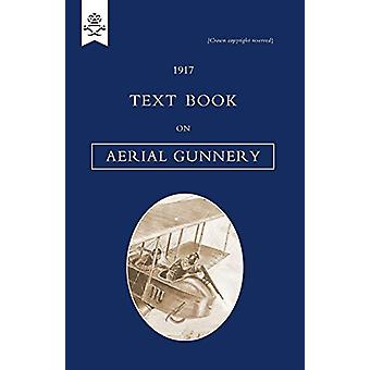 Text Book on Aerial Gunnery - 1917 by H.M.S.O. - 9781847348272 Book