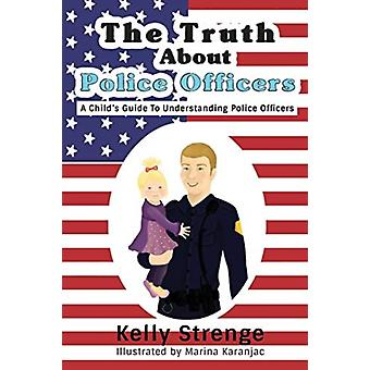 The Truth About Police Officers door Kelly Strenge