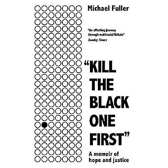 Kill The Black One First A memoir of hope and justice