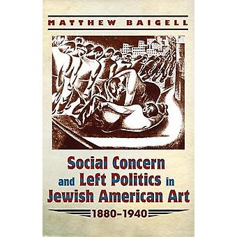 Social Concern and Left Politics in Jewish American Art 18801940 by Matthew Baigell