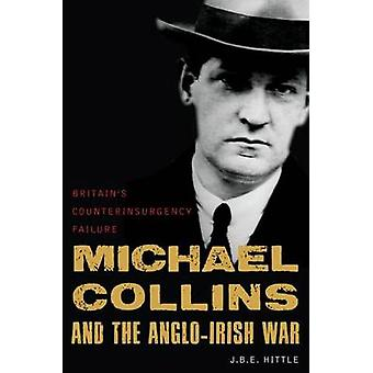 Michael Collins and the AngloIrish War by J. B. E. Hittle