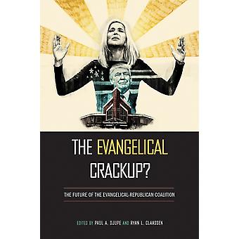The Evangelical Crackup by Edited by Paul Djupe & Edited by Ryan L Claassen