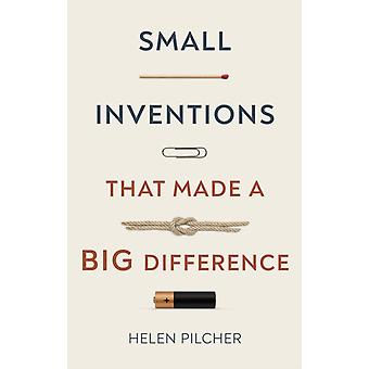 Small Inventions that Made a Big Difference by Helen Pilcher
