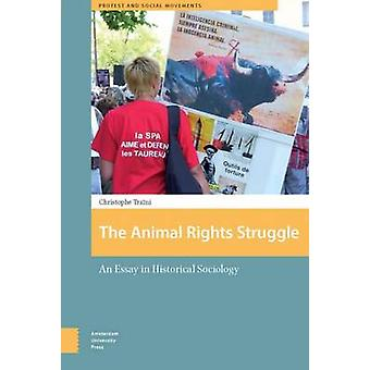 The Animal Rights Struggle - An Essay in Historical Sociology by Chris