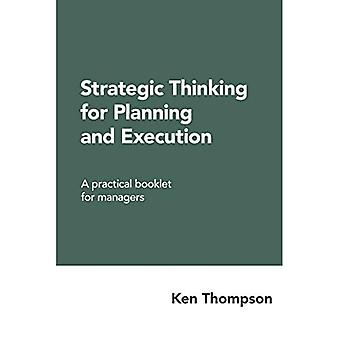 Myślenie strategiczne w planowaniu i realizacji: praktyczna broszura dla menedżerów