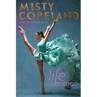 Life in Motion - An Unlikely Ballerina Young Readers Edition by Misty