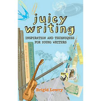 Juicy Writing - Inspiration and Techniques for Young Writers by Brigid