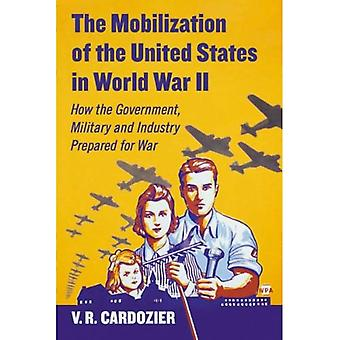 The Mobilization of the United States in World War II: How the Government, Military and Industry Prepared for...