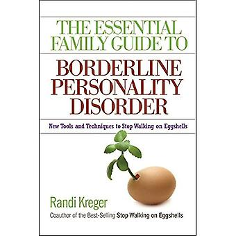 The Essential Family Guide to Borderline Personality Disorder: New Tools and Techniques to Stop Walking on Eggshells (Essential Family Guide to)