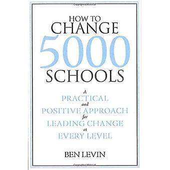 Hur du ändrar 5000 skolor: en praktisk och positivt förhållningssätt för att leda förändring på alla nivåer