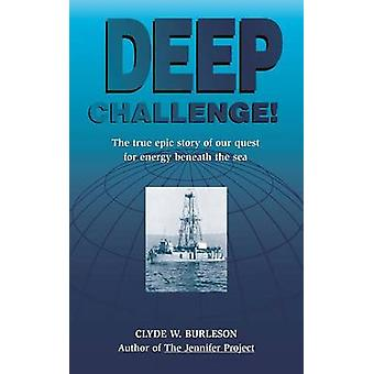 Deep Challenge Our Quest for Energy Beneath the Sea by Burleson & Clyde W.