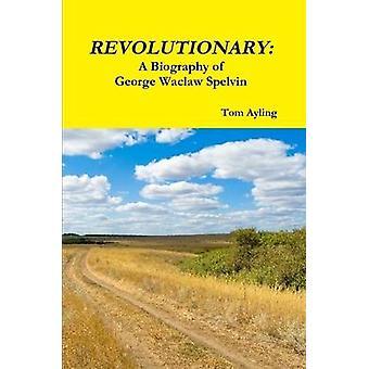 Revolutionäre eine Biographie von George Waclaw Spelvin durch Ayling & Tom
