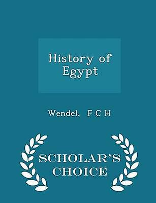 History of Egypt  Scholars Choice Edition by F C H & Wendel