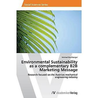 Ympäristön kestävyys kuin täydentävä B2B markkinointi viesti Buchberger Michael