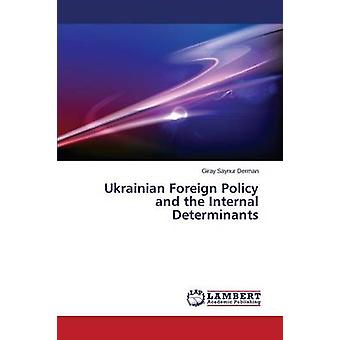 Ukrainian Foreign Policy and the Internal Determinants by Derman Giray Saynur