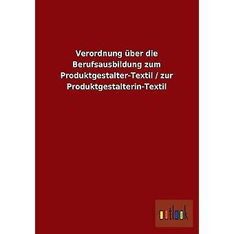 Verordnung ber die Berufsausbildung zum ProduktgestalterTextil zur ProduktgestalterinTextil av ohne Autor